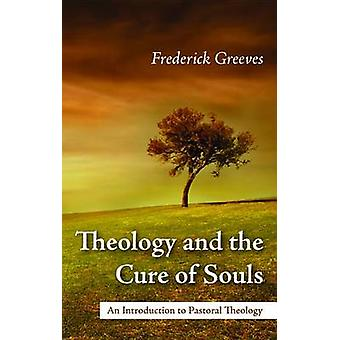 Theology and the Cure of Souls by Frederic Greeves - 9781498280518 Bo
