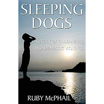 Sleeping Dogs - A Story of Child Abuse and Domestic Violence by Ruby M