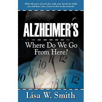 Alzheimer&s - Vart går vi härifrån? av Lisa W Smith - 978160037010