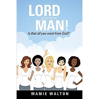 Lord Give Me a Man! by Mamie Walton - 9781629525013 Book