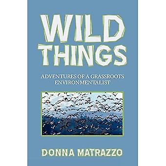 Wild Things: Adventures of a Grassroots Environmentalist