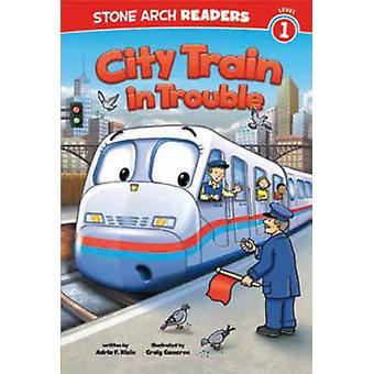 City Train in Trouble  Level 1 by Adria F Klein & Illustrated by Craig Cameron