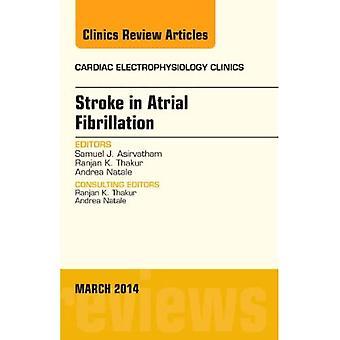 Stroke in Atrial Fibrillation, An Issue of Cardiac Electrophysiology Clinics, 1e (The Clinics: Internal Medicine)
