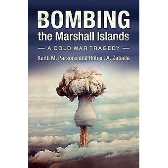 Bombardowania Wyspy Marshalla - tragedia zimnej wojny przez Keith M. Parsons