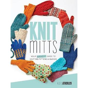 Knit Mitts - The Ultimate Guide to Knitting Mittens & Gloves for the W