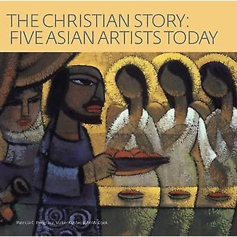 The Christian Story - Five Asian Artists Today by Patricia C. Pongracz