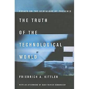 Die Wahrheit der technologischen Welt - Essays über die Genealogie des Pres