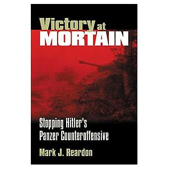 Victory at Mortain: Stopping Hitler's Panzer Counteroffensive (Modern War Studies)