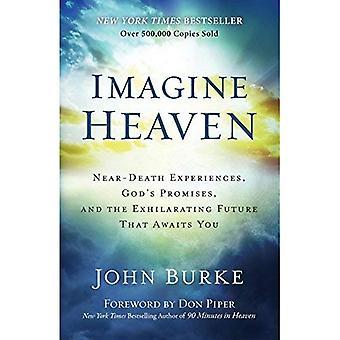 Imaginez le ciel: Expériences de mort imminente, de Dieu promet et le futur exaltant qui vous attend