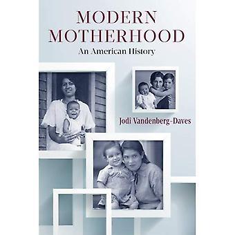 Moderne Mutterschaft: Eine amerikanische Geschichte