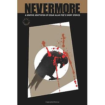 NEVERMORE: A Graphic Novel Anthology of Edgar Allan Poe's Short Stories (Classical Eye): A Graphic Novel Anthology of Edgar Allan Poe's Short Stories (Classical ... Allan Poe's Short Stories (Classical Eye) [Illustrated]