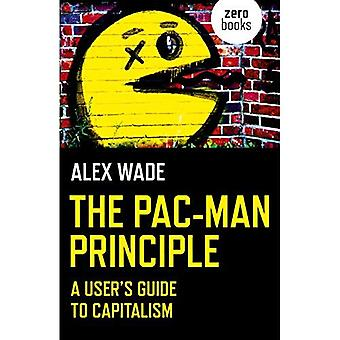 Pac-Man Principle, The: A User's Guide to Capitalism
