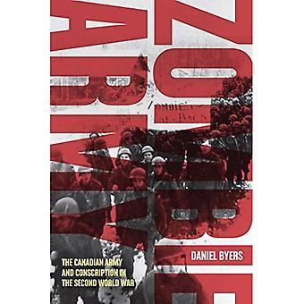 Zombie Army: Het Canadese leger en de gedwongen inlijving in de Tweede Wereldoorlog (Studies in de Canadese militaire geschiedenis)
