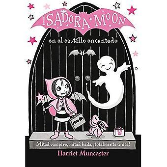 Isadora Moon En El Castillo Encantado (Isadora Moon 6) / Isadora Moon in� the Enchanted Castle (Isadora Moon, Book 6) (Isadora Moon 6 / Isadora Moon (Book 6))