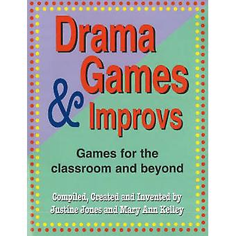 Drama Games amp Improvs  Games for the Classroom amp Beyond by Justine Jones & Mary Ann Kelley