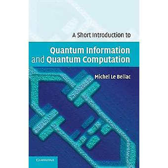 Short Introduction to Quantum Information and Quantum Comput by Michel Le Bellac