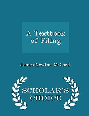 A Textbook of Filing  Scholars Choice Edition by McCord & James Newton