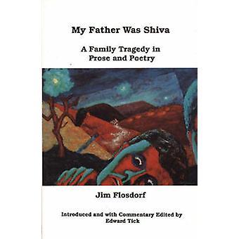 Mijn vader Was Shiva een familie tragedie in proza en poëzie door Flosdorf & Jim