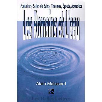 Les Romains Et LEau Fontaines Salles de Bains Thermes Egouts Aqueducs... durch Malissard & Alain