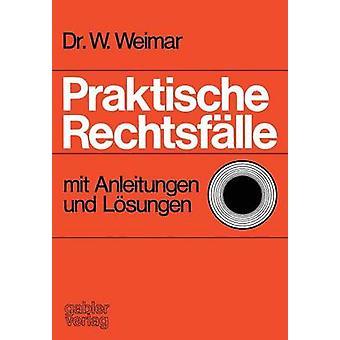 Praktische Rechtsflle mit Anleitungen und Lsungen door Weimar & Wilhelm