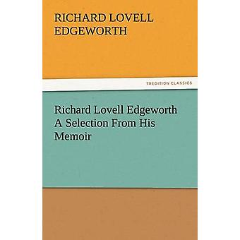 Richard Lovell Edgeworth a Selection from His Memoir by Edgeworth & Richard Lovell