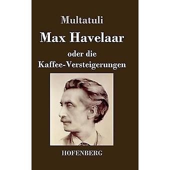 Max Havelaar Oder Die KaffeeVersteigerungen von Multatuli