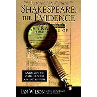 Shakespeare - The Evidence - Unlocking the Mysteries of the Man and His