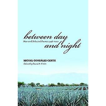 Between Day and Night - New and Selected Poems - 1946-2010 by Miguel G