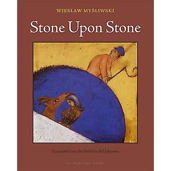 Stone Upon Stone by Wieslaw Mysliwski - Bill Johnston - 9780982624623