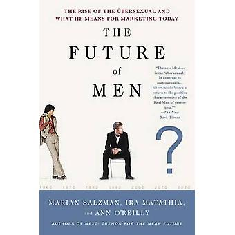 The Future of Men - The Rise of the Ubersexual and What He Means for M