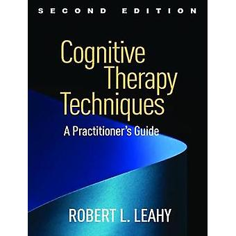 Cognitive Therapy Techniques - A Practitioner's Guide by Robert L. Lea