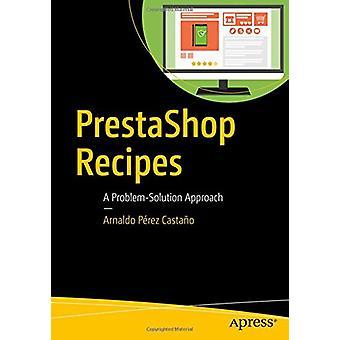 Prestashop Recipes - A Problem-Solution Approach by Arnaldo Perez Cast