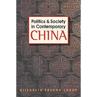 Politics and Society in Contemporary China by Elizabeth Freund Larus