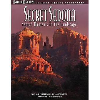 Secret Sedona - Sacred Moments in the Landscape by Larry Lindahl - Lar