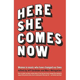 Here She Comes Now - Women in Music Who Have Changed Our Lives by Jeff