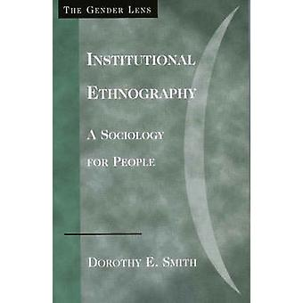 Institutional Ethnography A Sociology for People by Smith & Dorothy E.