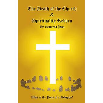 Death of the Church and Spirituality Reborn by Reverend John
