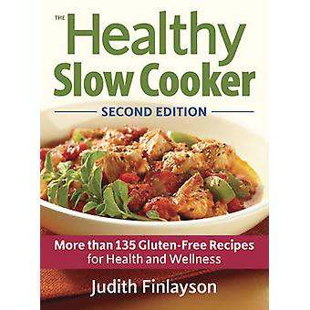 The Healthy Slow Cooker - More Than 135 Gluten-free Recipes for Health