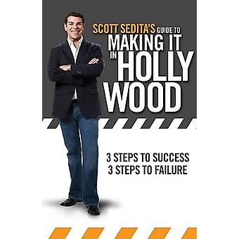 Guide to Making it in Hollywood by Scott Sedita - 9780977064113 Book