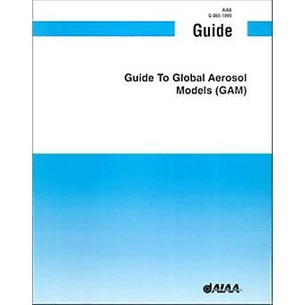 Guide to Global Aerosol Models by American Institute of Aeronautics a
