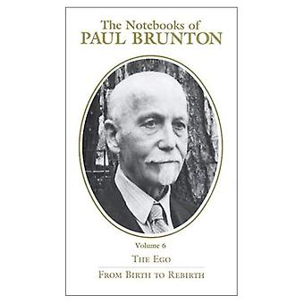 The Notebooks of Paul Brunton: Pt. 1 - The Ego; Pt. 2 - From Birth to Rebirth