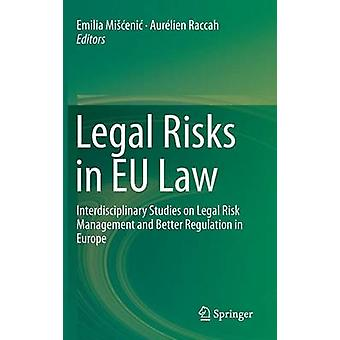 Legal Risks in EU Law  Interdisciplinary Studies on Legal Risk Management and Better Regulation in Europe by Mieni & Emilia