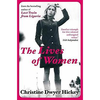 The Lives of Women by Hickey & Christine Dwyer Author