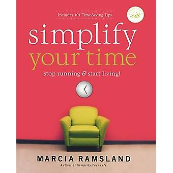 Simplify Your Time Stop Running  Start Living by Ramsland & Marcia