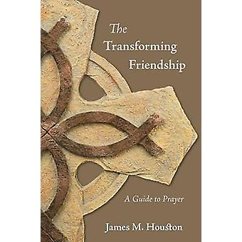 The Transforming Friendship A Guide to Prayer by Houston & James M.