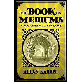 The Book on Mediums by Kardec & Allan