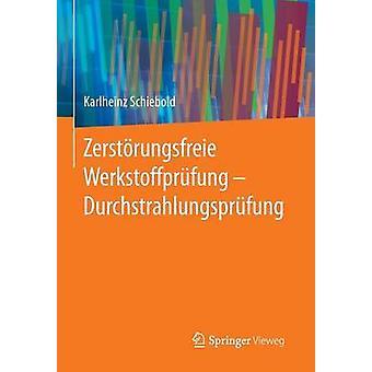Zerstrungsfreie Werkstoffprfung  Durchstrahlungsprfung by Schiebold & Karlheinz
