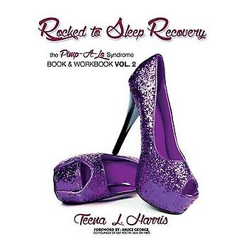 Rocked To Sleep Recovery The PimpALo Syndrome Book  Workbook Vol.2 by Harris & Teena L