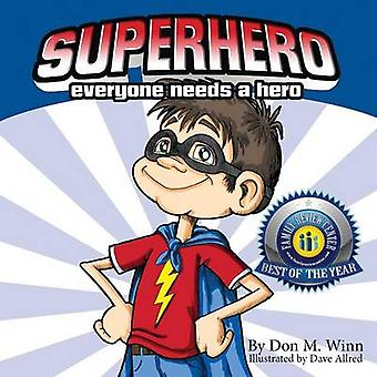 Superhero A Kids Book about How Anybody Can Be an Answer to the Question What Is a Hero by Looking for Ways to Help People by Winn & Don M.