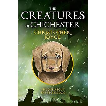 The Creatures of Chichester The one about the stolen dog by Joyce & Christopher